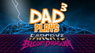 Dad³ Plays... Far Cry 3: Blood Dragon