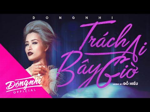 Đông Nhi | Trách Ai Bây Giờ | Lyrics video