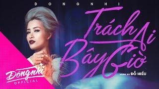 Trách Ai Bây Giờ - Đông Nhi | Lyrics video