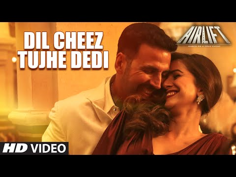 DIL CHEEZ TUJHE DEDI Video Song | AIRLIFT | Akshay Kumar | Ankit Tiwari, Arijit Singh Mp3