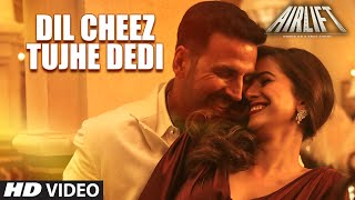 DIL CHEEZ TUJHE DEDI Video Song | AIRLIFT | Akshay Kumar | Ankit Tiwari, Arijit Singh thumbnail