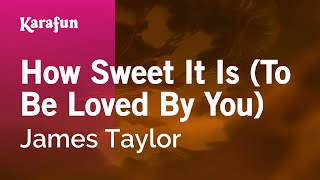 Karaoke How Sweet It Is (To Be Loved By You) - James Taylor *