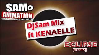 DjSam Mix ft KENAELLE   Eclipse remix