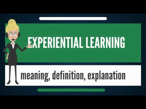 What is EXPERIENTIAL LEARNING? What does EXPERIENTIAL LEARNI