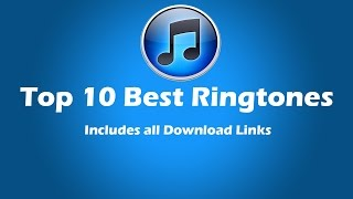 Top 10 Best Ringtones (DOWNLOAD LINKS INCLUDED)