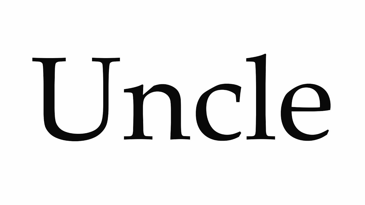How to Pronounce Uncle