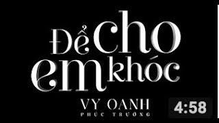 ĐỂ CHO EM KHÓC [OFFICIAL MV FULL] | VY OANH