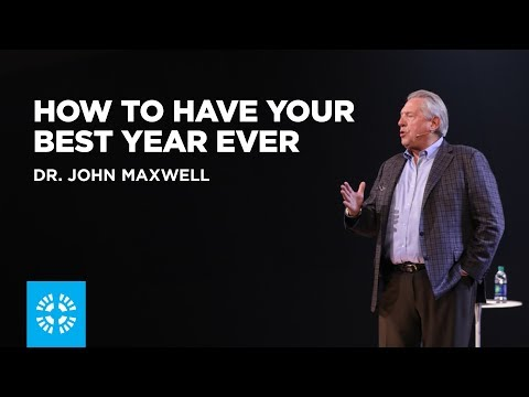 How To Have Your Best Year Ever | Dr. John Maxwell