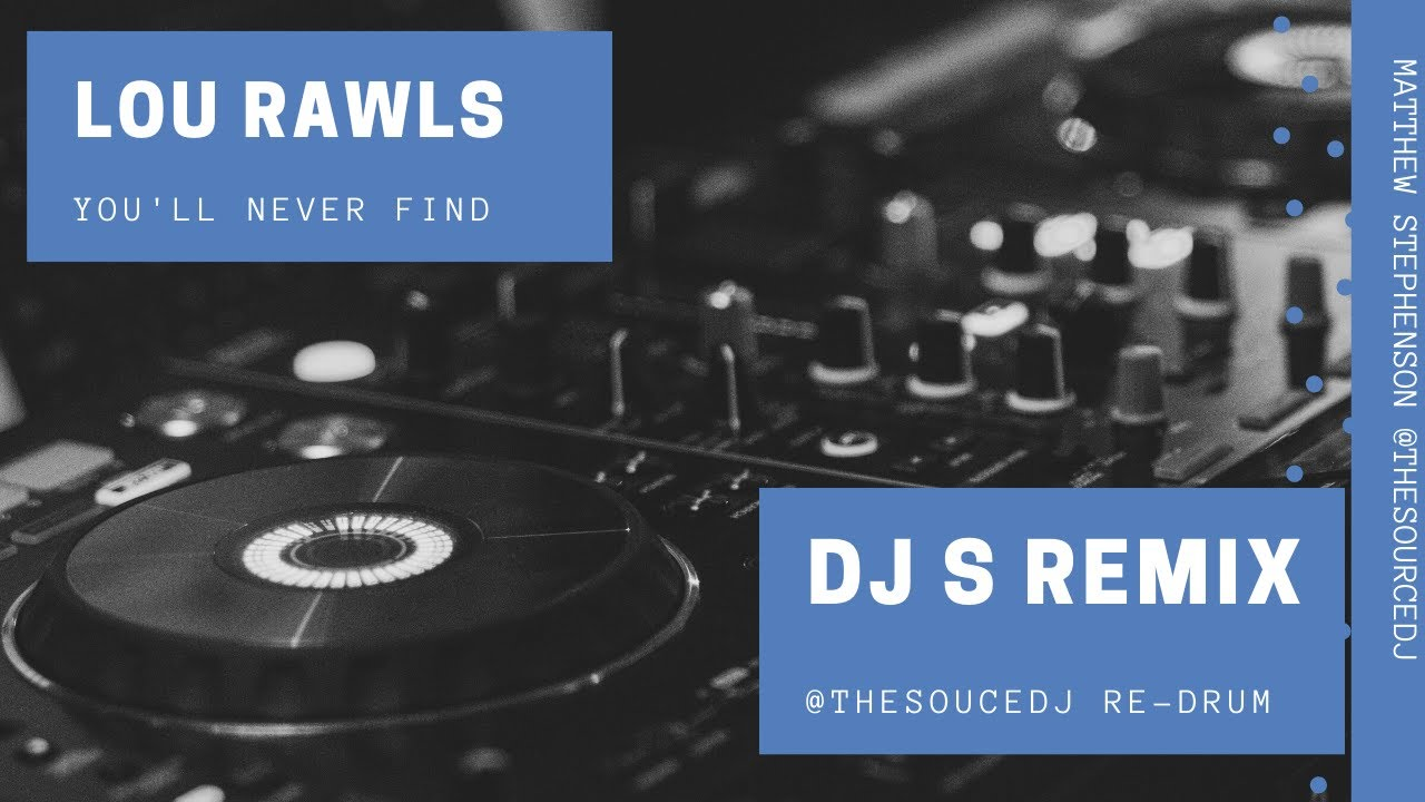 LOU RAWLS  - YOU'LL NEVER FIND DJ S (SOURCE RE-DRUM)