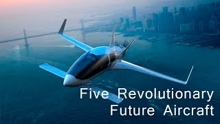 Five Future Aircraft Will be a revolution.