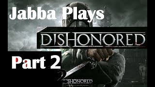 Jabba Terribly Plays: Dishonored Part 2. (Now with more sex jokes)