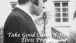 Take Good Care Of Her - Elvis Presley.avi