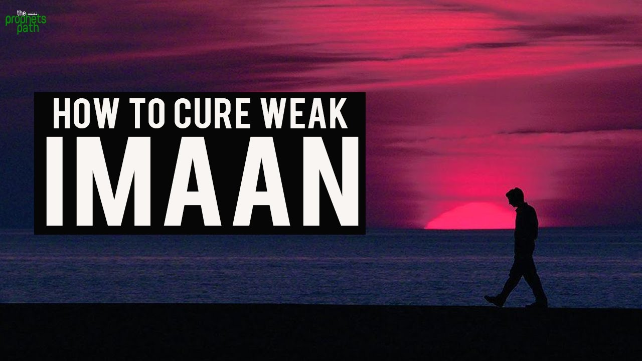 How To Cure Weak Imaan