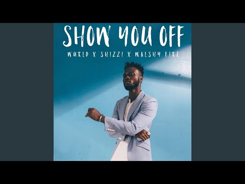 Show You Off (feat. Shizzi & Walshy Fire)
