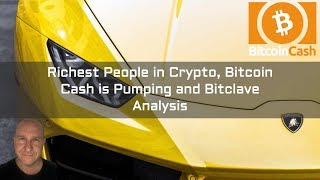 Richest People in Crypto, Bitcoin Cash is Pumping and Bitclave Analysis