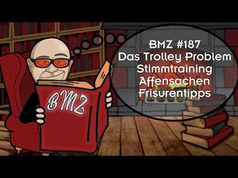 BMZ #187 Das Trolley Problem, Stimmtraining, Affensachen, Frisurentipps