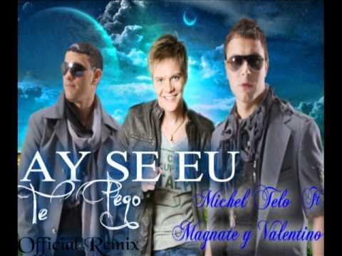 Ay Se Eu Te Pego (Official Remix) - Michel Telò Ft Magnate y Valentino [New 2011]