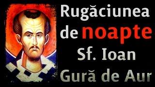 Repeat youtube video Importanta Rugaciunii noaptea indemn al Sf. Ioan Gura de Aur