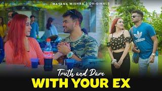 EX Ke Sath Truth or Dare | Mayank Mishra