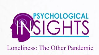 """Psychological Insights: """"Loneliness: The Other Pandemic"""""""
