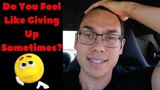 Do You Feel Like GIVING UP? Here