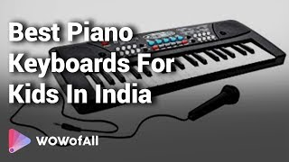 12 Best Piano Keyboards For Kids In India 2018 With Price