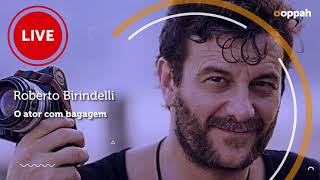 LIVE - Roberto Birindelli (O ator com bagagem)   Ooppah PLAY