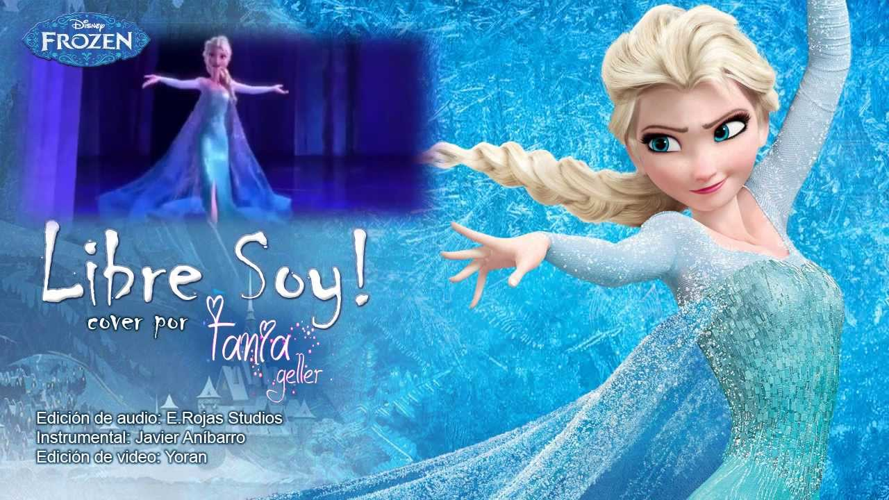 Video Libre Soy Frozen Libre Soy Let It Go Spanish Cover Con Tania Geller