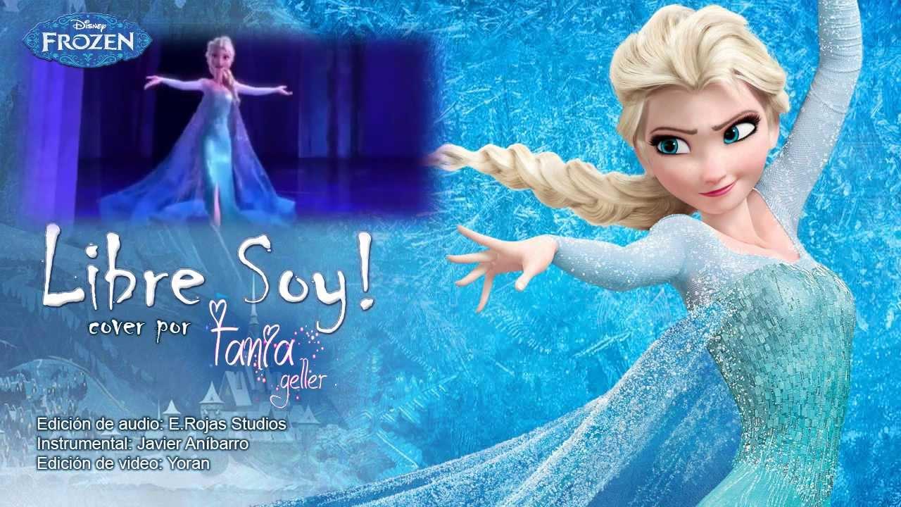 Frozen - Libre Soy (Let it Go) (Spanish) (Cover con Tania Geller ...