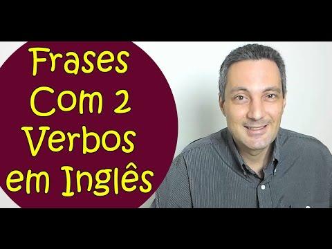 A Lógica Do Inglês 17 Frases Com 2 Ou 3 Verbos Em Inglês Youtube
