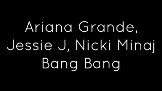 Download Jessie J, Ariana Grande, Nicki Minaj - Bang Bang Lyrics Mp3 and Videos
