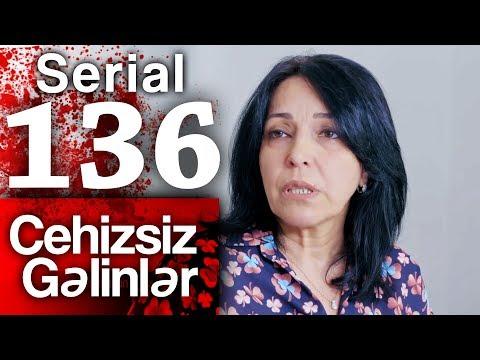 """""""Cehizsiz Gəlinlər"""" serialı – 136-cı seriya"""