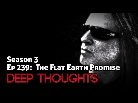 Deep Thoughts Radio Ep 239: The Flat Earth Promise