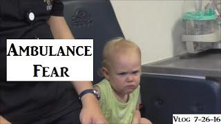 Vlog 7-26-16 Ambulance Fear