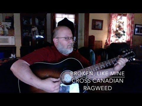 Broken, like mine. (Cross Canadian Ragweed cover)