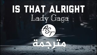 Lady Gaga - Is That Alright ? | Lyrics Video | مترجمة Video