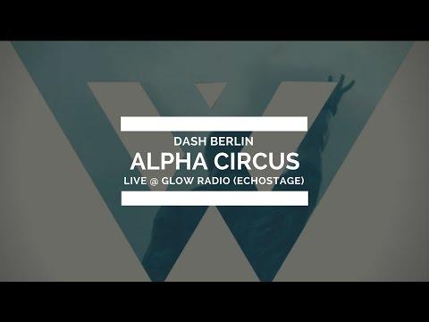 Dash Berlin - Alpha Circus (Live @ Glow Radio [Echostage Washington, DC])