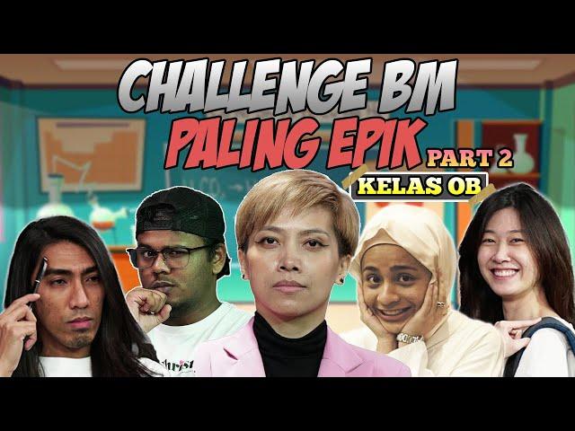 [KELAS OB] CHALLENGE BM PALING EPIK (PART 2)
