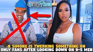 B Simone is Twerking Something on ONLY FANS After Looking Down on 9-5 Men