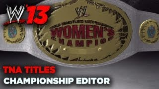 WWE '13: TNA Titles! (w/Formula) - Championship Editor