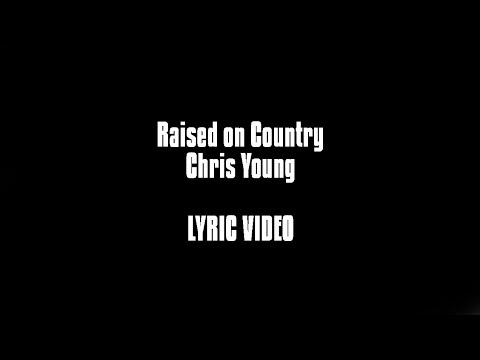 Raised on Country - Chris Young LYRIC VIDEO Mp3