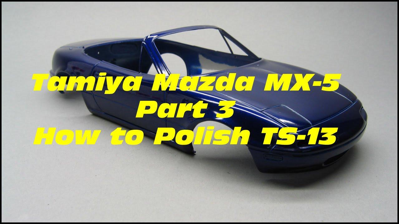 Tamiya Mazda Mx 5 Part 3 Polishing Tamiya Ts 13 Clear