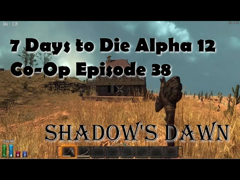 7 Days To Die Alpha 12 Co-op E38 - Hitting The Grain Alcohol Pretty Hard.