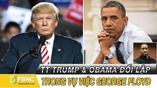 Tin thế giới nổi bật 6/6/2020 | TT Trump & Obama đối lập trong vụ việc George Floyd | FBNC