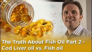 The Truth About Fish Oil Part 2 - Cod Liver oil vs. Fish oil