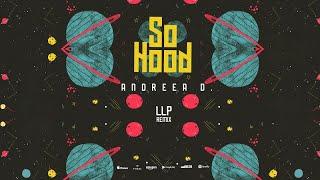 Andreea D - So Hood (OMG) (LLP Remix)