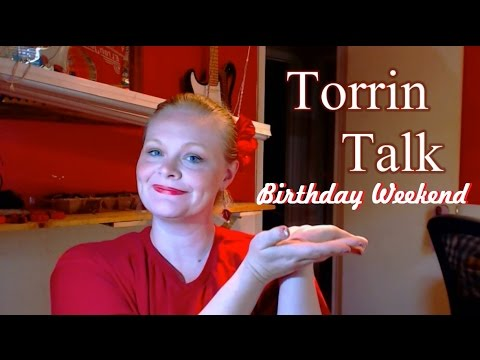 Torrin Talk: Birthday Weekend