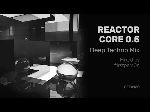 Reactor Core 0.5 | Deep Techno Mix