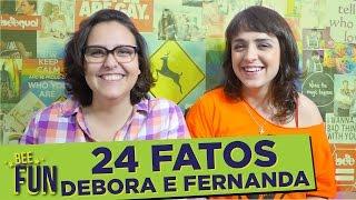 24 FATOS - DEBORA E FERNANDA - BEE FUN