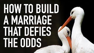 How to Build a Marriage That Defies the Odds